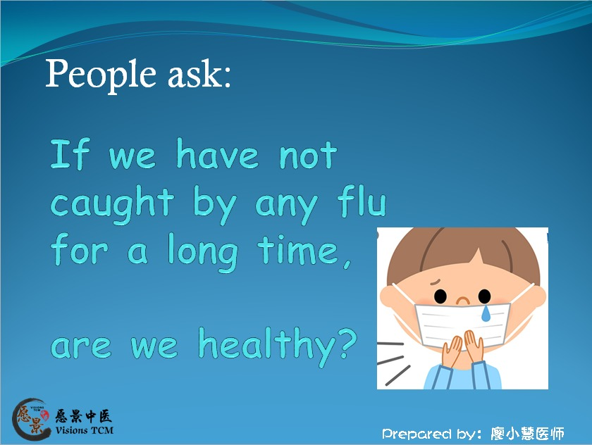If we have not caught by any flu for a long time, we are healthy, right?